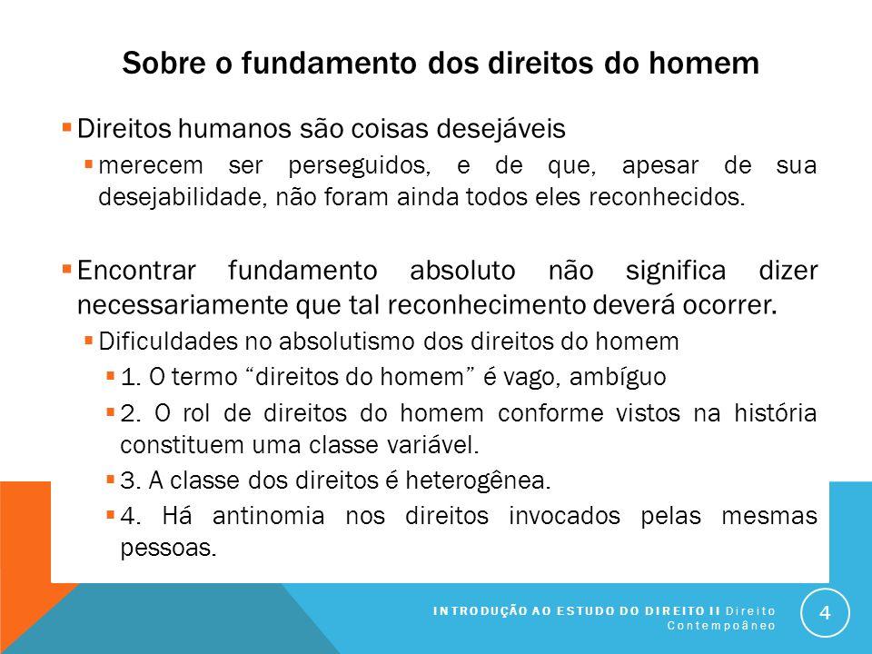 Sobre o fundamento dos direitos do homem Direitos humanos são coisas desejáveis merecem ser perseguidos, e de que, apesar de sua desejabilidade, não f