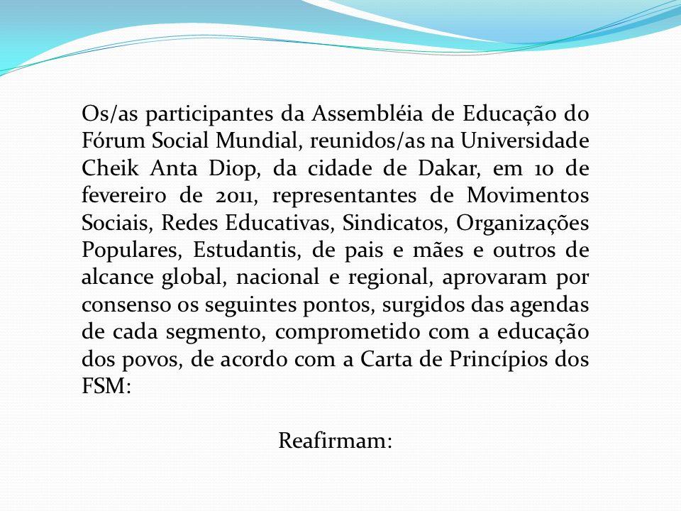 Os/as participantes da Assembléia de Educação do Fórum Social Mundial, reunidos/as na Universidade Cheik Anta Diop, da cidade de Dakar, em 10 de fever