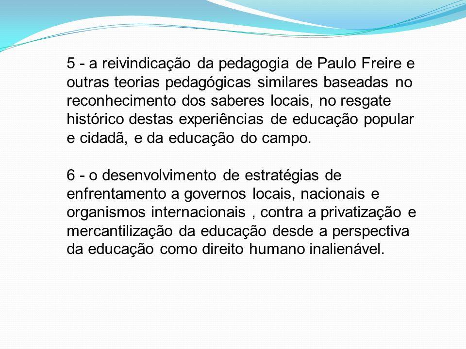 5 - a reivindicação da pedagogia de Paulo Freire e outras teorias pedagógicas similares baseadas no reconhecimento dos saberes locais, no resgate hist