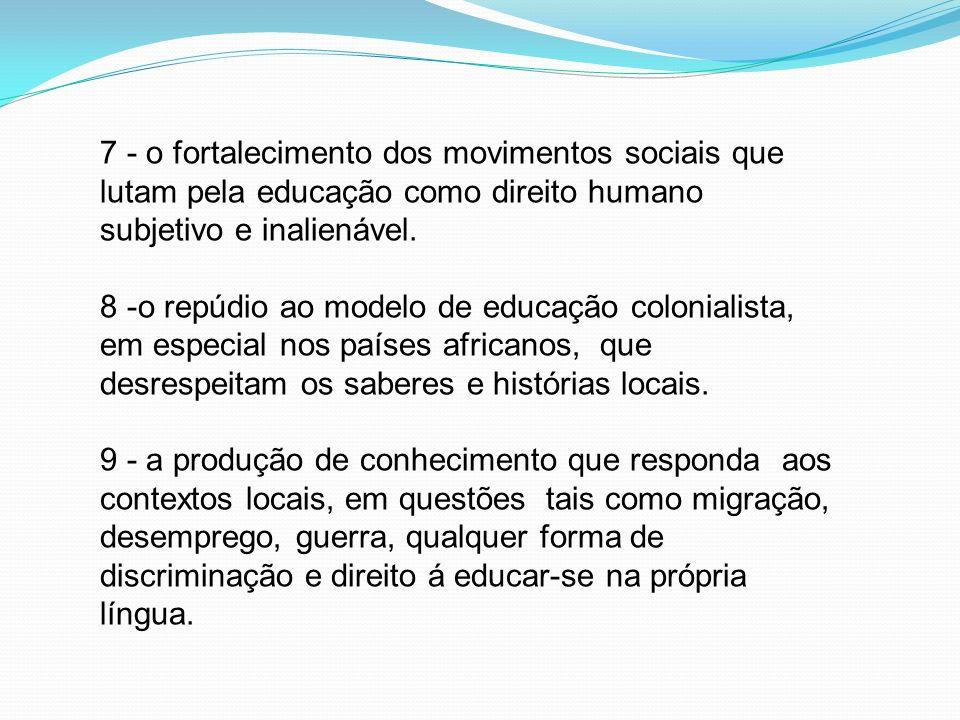 7 - o fortalecimento dos movimentos sociais que lutam pela educação como direito humano subjetivo e inalienável. 8 -o repúdio ao modelo de educação co
