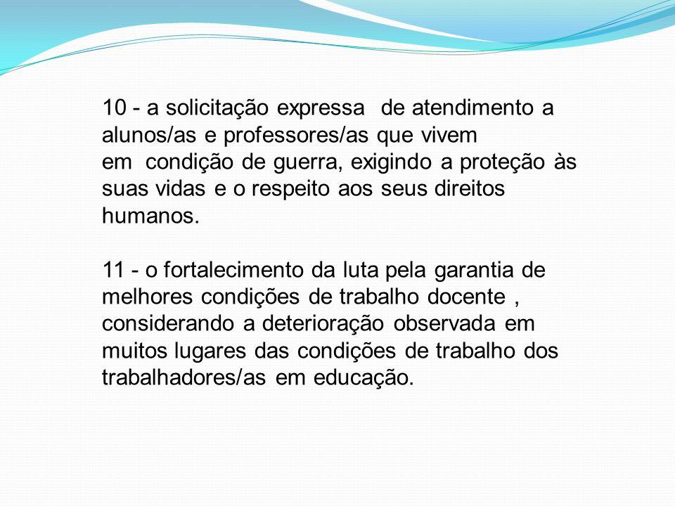 10 - a solicitação expressa de atendimento a alunos/as e professores/as que vivem em condição de guerra, exigindo a proteção às suas vidas e o respeit
