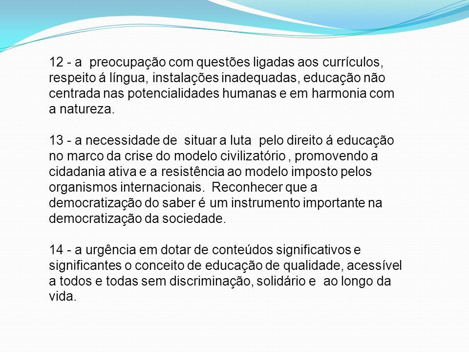 12 - a preocupação com questões ligadas aos currículos, respeito á língua, instalações inadequadas, educação não centrada nas potencialidades humanas