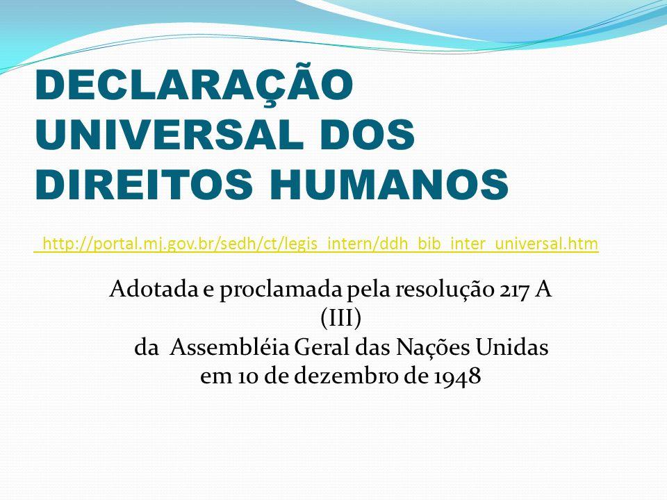 DECLARAÇÃO UNIVERSAL DOS DIREITOS HUMANOS http://portal.mj.gov.br/sedh/ct/legis_intern/ddh_bib_inter_universal.htm http://portal.mj.gov.br/sedh/ct/leg