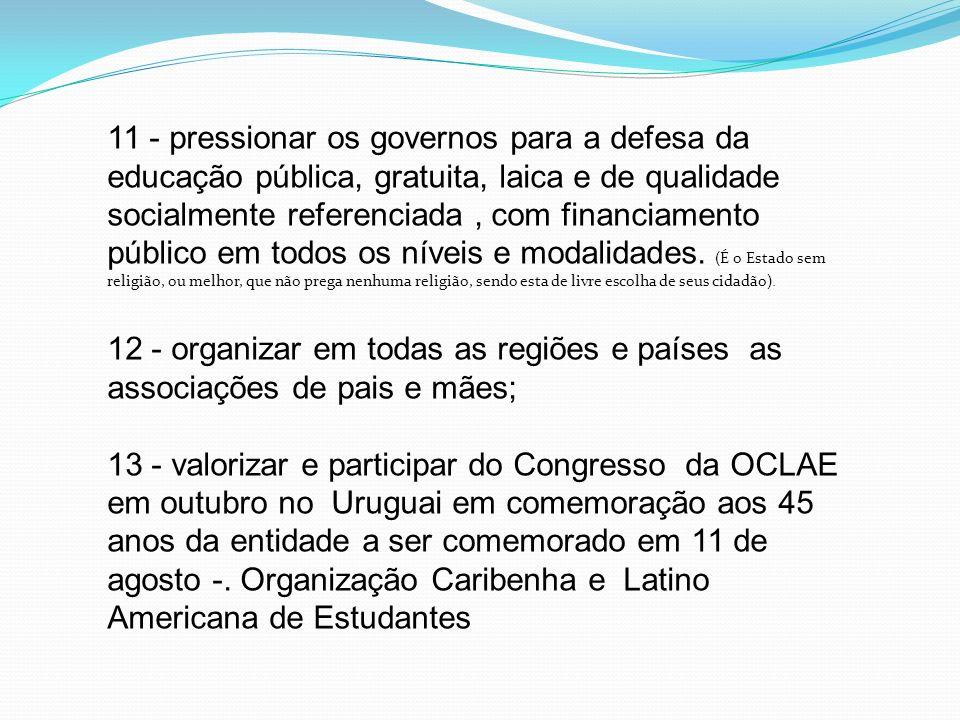 11 - pressionar os governos para a defesa da educação pública, gratuita, laica e de qualidade socialmente referenciada, com financiamento público em t