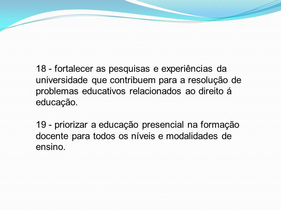 18 - fortalecer as pesquisas e experiências da universidade que contribuem para a resolução de problemas educativos relacionados ao direito á educação