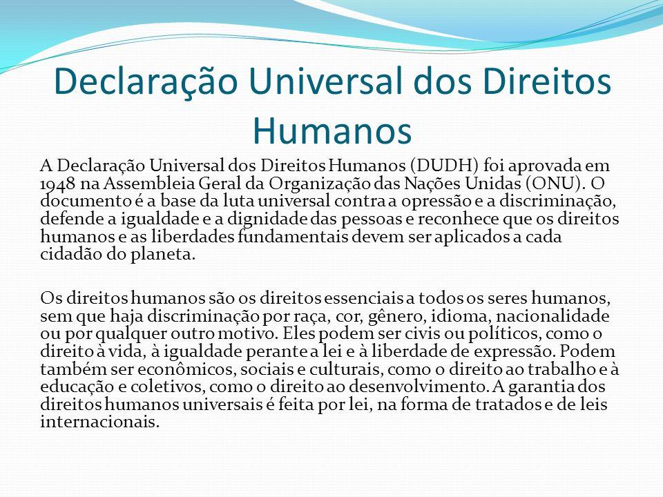 Declaração Universal dos Direitos Humanos A Declaração Universal dos Direitos Humanos (DUDH) foi aprovada em 1948 na Assembleia Geral da Organização d