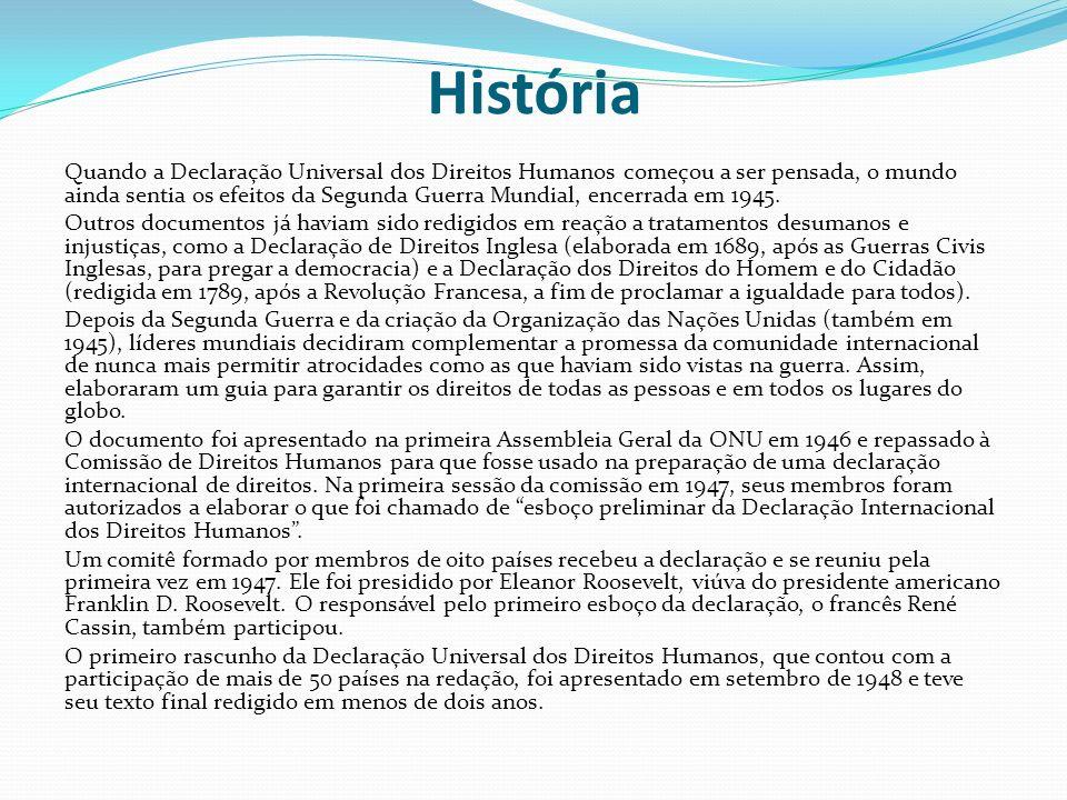 História Quando a Declaração Universal dos Direitos Humanos começou a ser pensada, o mundo ainda sentia os efeitos da Segunda Guerra Mundial, encerrad