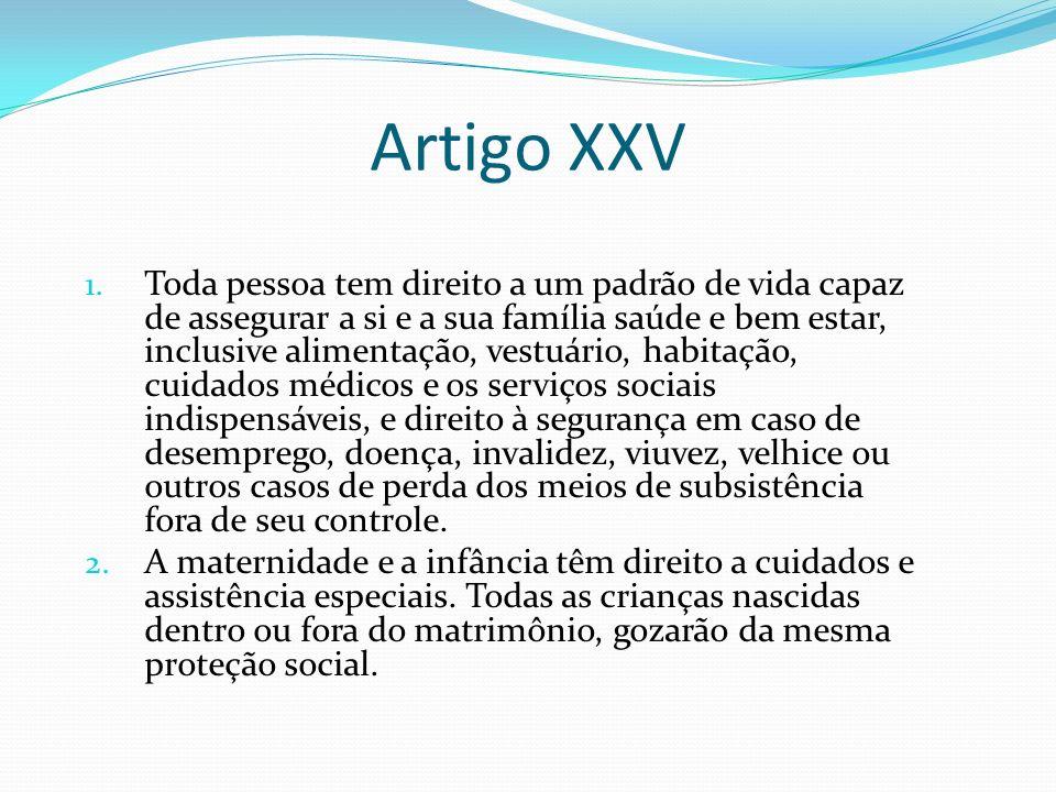 Artigo XXV 1. Toda pessoa tem direito a um padrão de vida capaz de assegurar a si e a sua família saúde e bem estar, inclusive alimentação, vestuário,