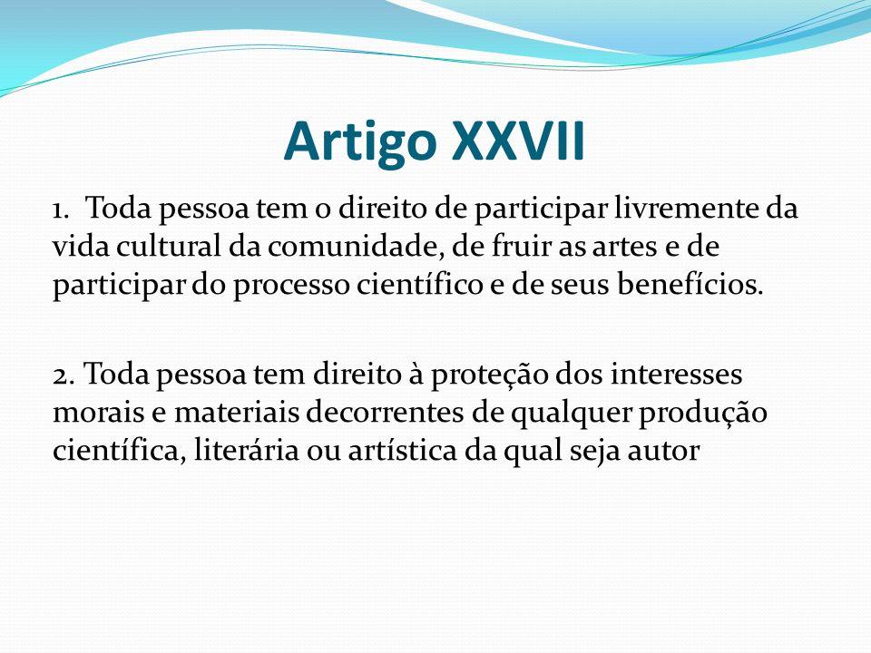 Artigo XXVII 1. Toda pessoa tem o direito de participar livremente da vida cultural da comunidade, de fruir as artes e de participar do processo cient