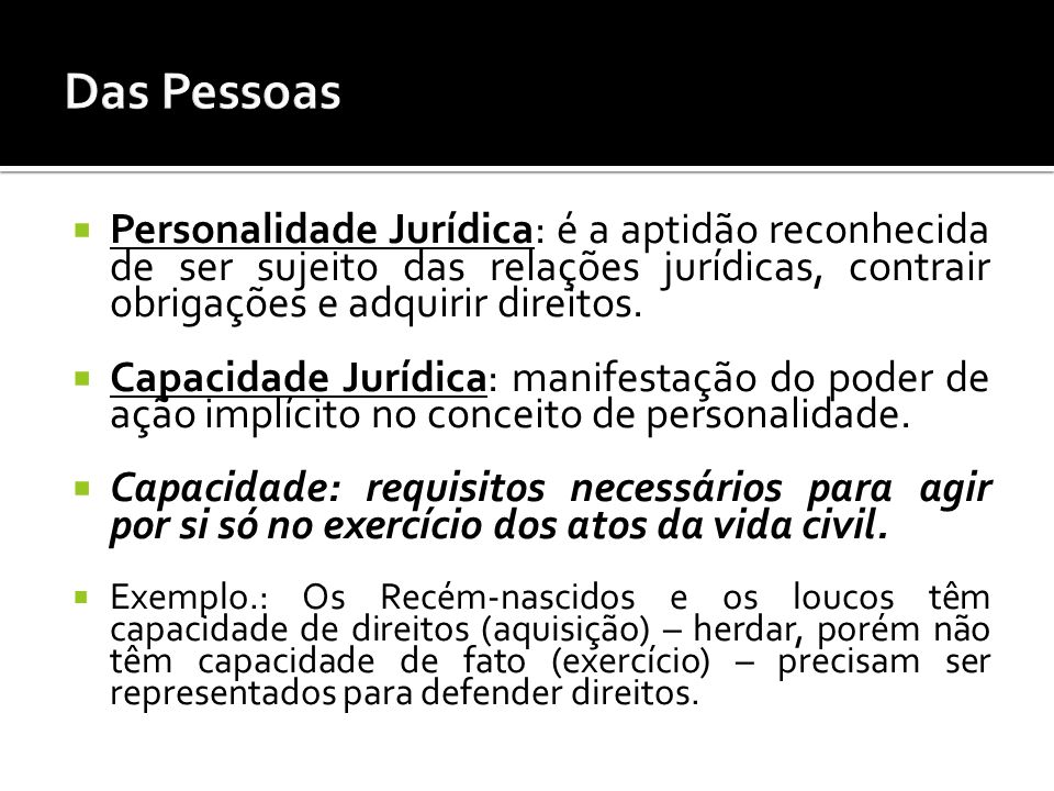 Personalidade Jurídica: é a aptidão reconhecida de ser sujeito das relações jurídicas, contrair obrigações e adquirir direitos. Capacidade Jurídica: m
