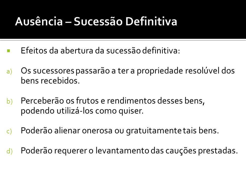 Efeitos da abertura da sucessão definitiva: a) Os sucessores passarão a ter a propriedade resolúvel dos bens recebidos.