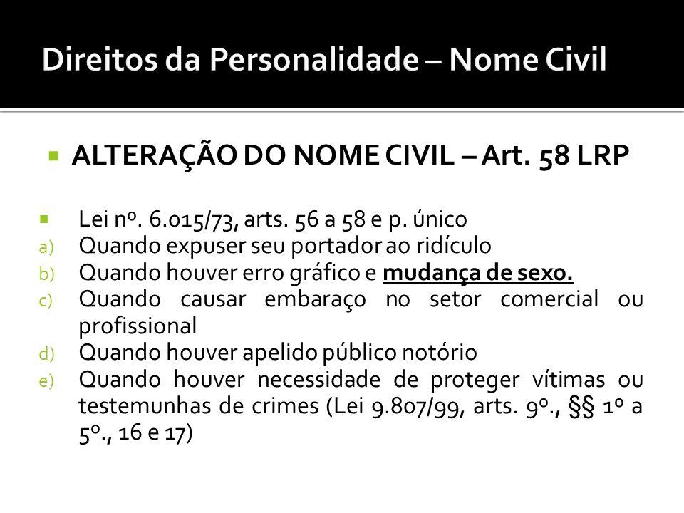 ALTERAÇÃO DO NOME CIVIL – Art. 58 LRP Lei nº. 6.015/73, arts. 56 a 58 e p. único a) Quando expuser seu portador ao ridículo b) Quando houver erro gráf