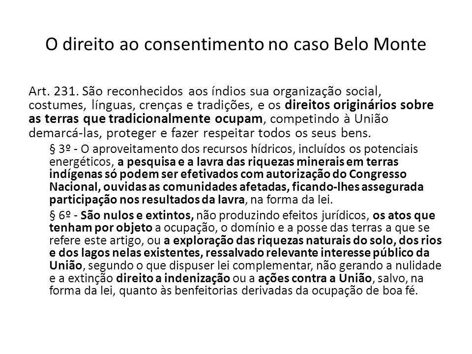 O direito ao consentimento no caso Belo Monte Art. 231. São reconhecidos aos índios sua organização social, costumes, línguas, crenças e tradições, e