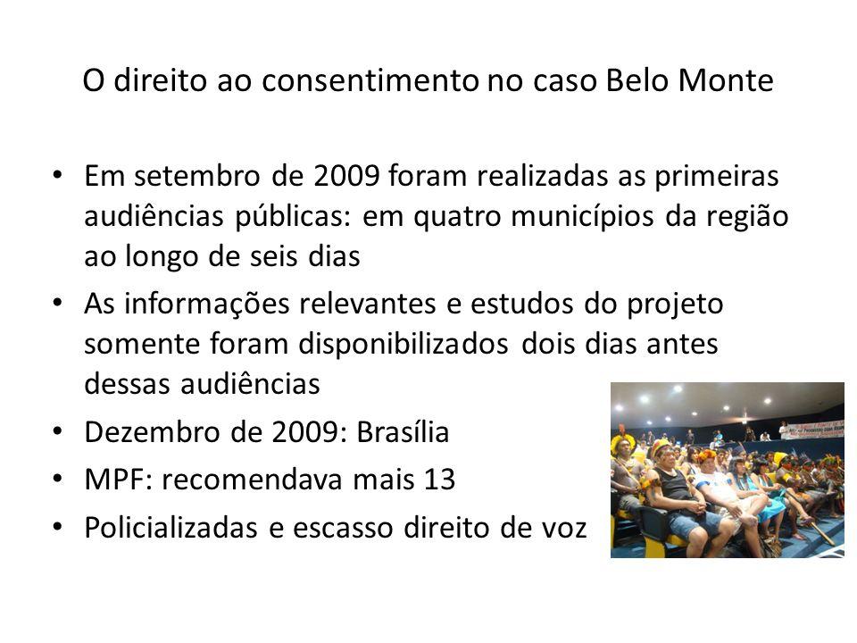 O direito ao consentimento no caso Belo Monte Em setembro de 2009 foram realizadas as primeiras audiências públicas: em quatro municípios da região ao