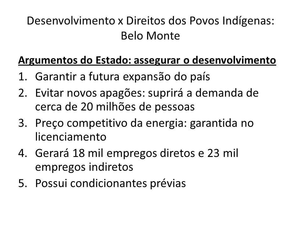 Desenvolvimento x Direitos dos Povos Indígenas: Belo Monte Argumentos do Estado: assegurar o desenvolvimento 1.Garantir a futura expansão do país 2.Ev