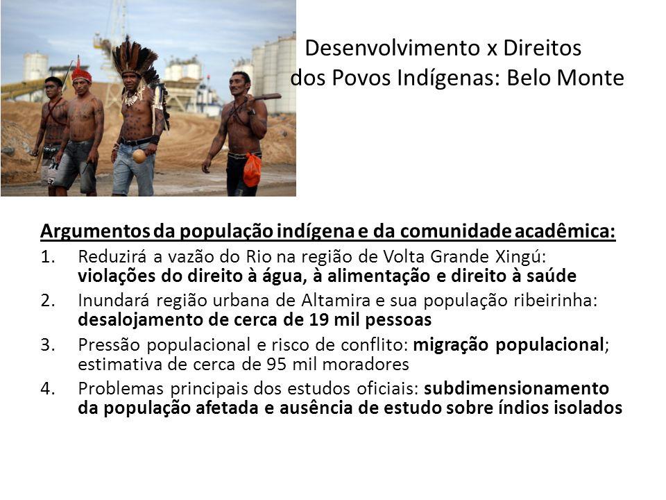 Desenvolvimento x Direitos dos Povos Indígenas: Belo Monte Argumentos da população indígena e da comunidade acadêmica: 1.Reduzirá a vazão do Rio na re