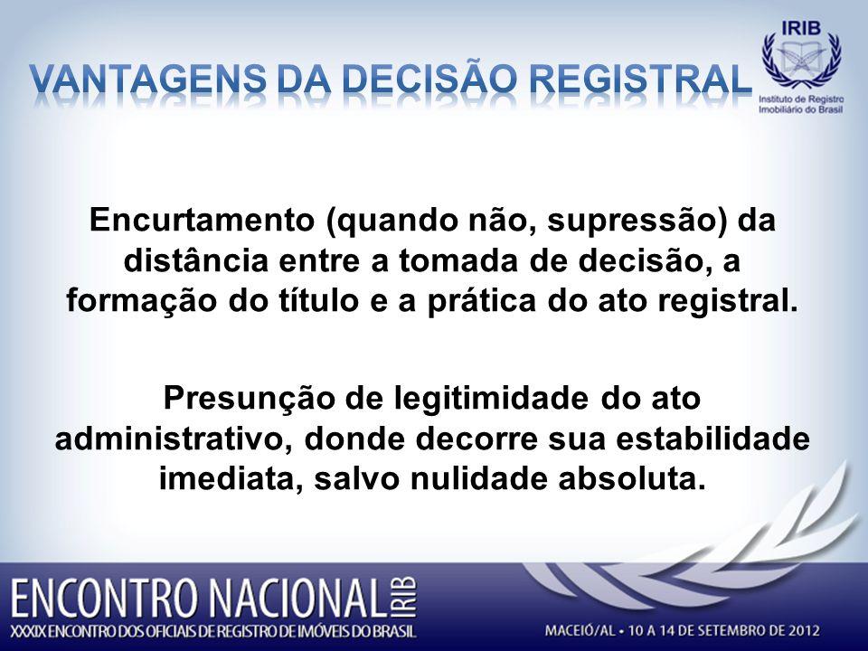 Encurtamento (quando não, supressão) da distância entre a tomada de decisão, a formação do título e a prática do ato registral.