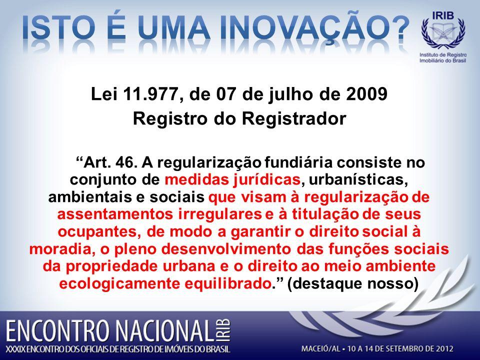 Lei 11.977, de 07 de julho de 2009 Registro do Registrador Art.