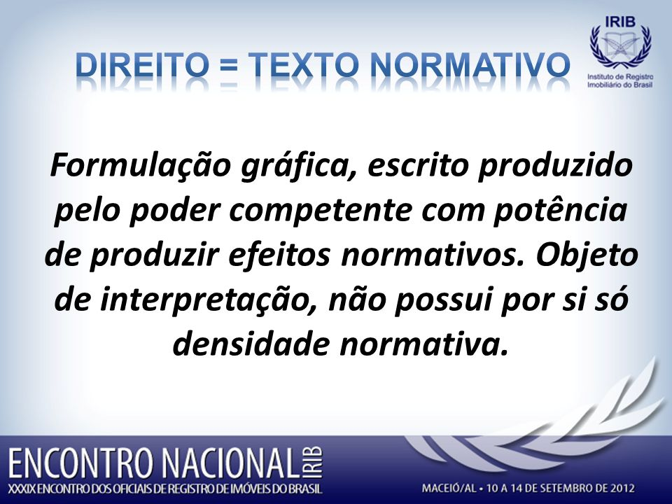 Formulação gráfica, escrito produzido pelo poder competente com potência de produzir efeitos normativos.