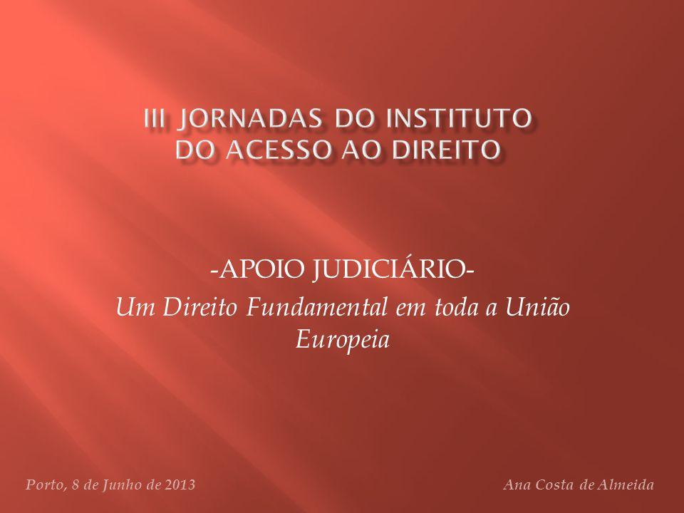 -APOIO JUDICIÁRIO- Um Direito Fundamental em toda a União Europeia Porto, 8 de Junho de 2013 Ana Costa de Almeida