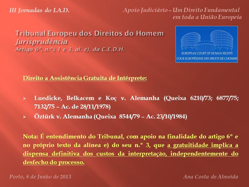 III Jornadas do I.A.D. Apoio Judiciário – Um Direito Fundamental em toda a União Europeia Porto, 8 de Junho de 2013 Ana Costa de Almeida Direito a Ass