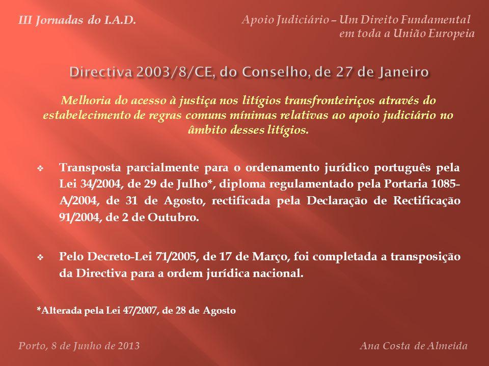 III Jornadas do I.A.D. Apoio Judiciário – Um Direito Fundamental em toda a União Europeia Porto, 8 de Junho de 2013 Ana Costa de Almeida Transposta pa