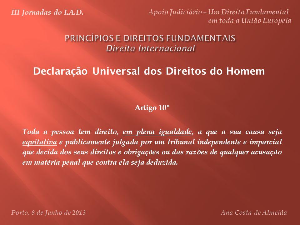 Declaração Universal dos Direitos do Homem Artigo 10º Toda a pessoa tem direito, em plena igualdade, a que a sua causa seja equitativa e publicamente