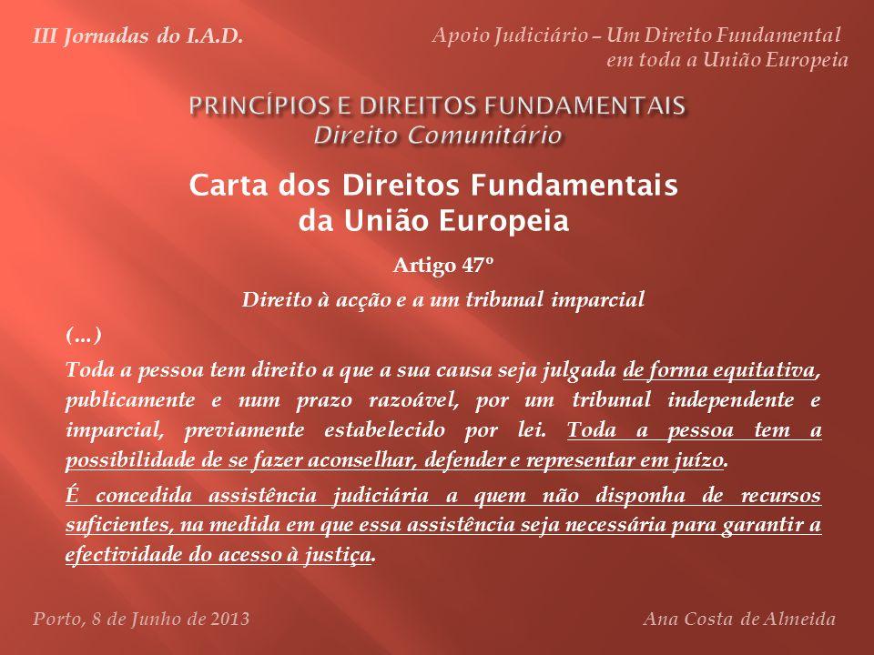 Carta dos Direitos Fundamentais da União Europeia Artigo 47º Direito à acção e a um tribunal imparcial (…) Toda a pessoa tem direito a que a sua causa