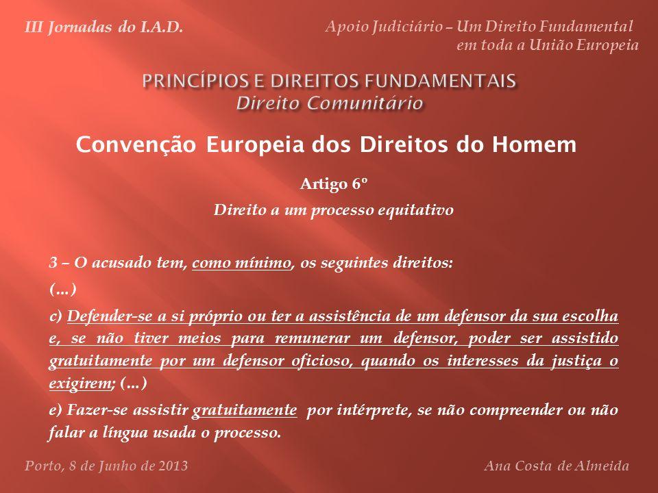 Convenção Europeia dos Direitos do Homem III Jornadas do I.A.D. Apoio Judiciário – Um Direito Fundamental em toda a União Europeia Porto, 8 de Junho d