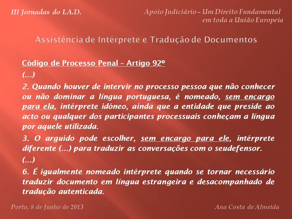 Código de Processo Penal – Artigo 92º (...) 2. Quando houver de intervir no processo pessoa que não conhecer ou não dominar a língua portuguesa, é nom