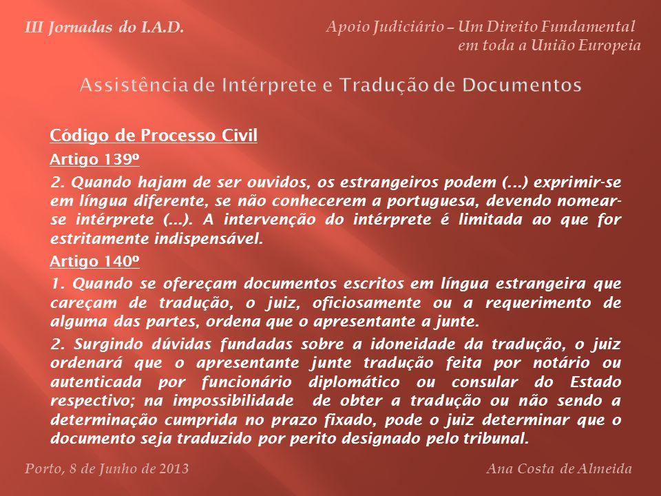 Código de Processo Civil Artigo 139º 2. Quando hajam de ser ouvidos, os estrangeiros podem (...) exprimir-se em língua diferente, se não conhecerem a