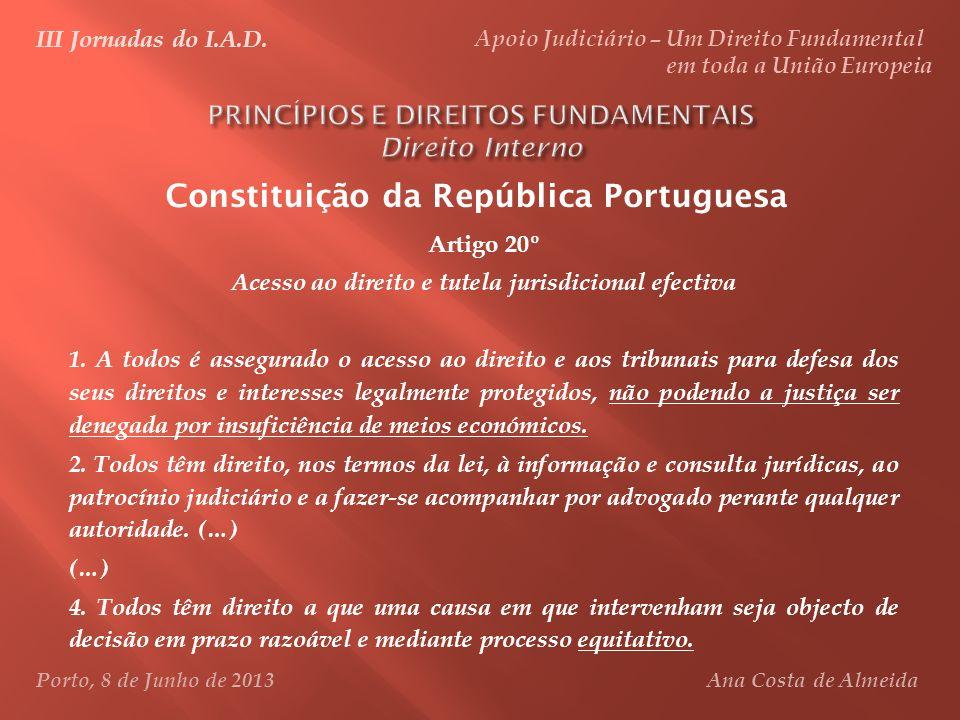 Constituição da República Portuguesa Artigo 20º Acesso ao direito e tutela jurisdicional efectiva 1. A todos é assegurado o acesso ao direito e aos tr