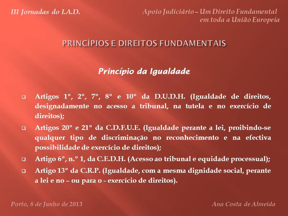 Princípio da Igualdade Artigos 1º, 2º, 7º, 8º e 10º da D.U.D.H. (Igualdade de direitos, designadamente no acesso a tribunal, na tutela e no exercício
