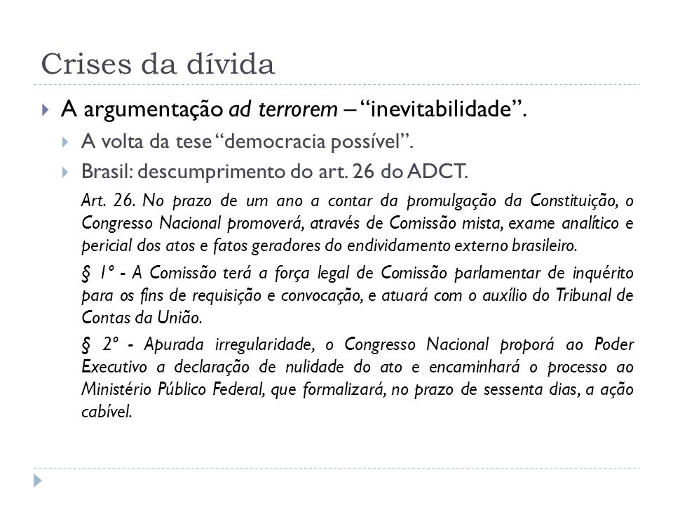 Crises da dívida A argumentação ad terrorem – inevitabilidade. A volta da tese democracia possível. Brasil: descumprimento do art. 26 do ADCT. Art. 26