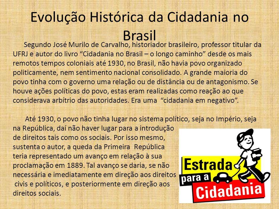 Evolução Histórica da Cidadania no Brasil Segundo José Murilo de Carvalho, historiador brasileiro, professor titular da UFRJ e autor do livro Cidadani