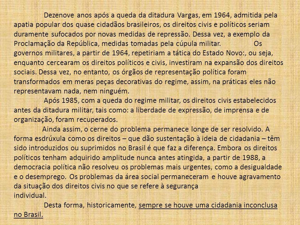 Dezenove anos após a queda da ditadura Vargas, em 1964, admitida pela apatia popular dos quase cidadãos brasileiros, os direitos civis e políticos ser