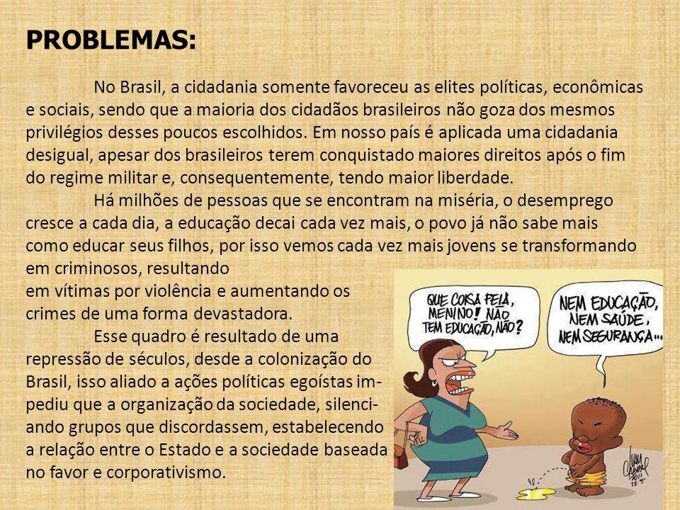 PROBLEMAS: No Brasil, a cidadania somente favoreceu as elites políticas, econômicas e sociais, sendo que a maioria dos cidadãos brasileiros não goza d