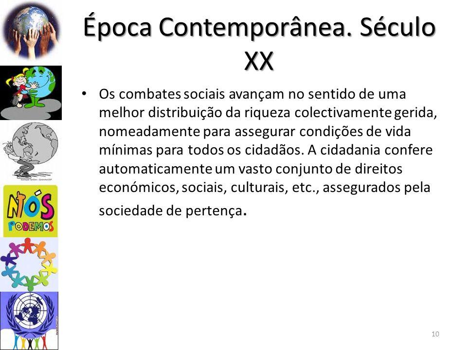 Época Contemporânea. Século XX Os combates sociais avançam no sentido de uma melhor distribuição da riqueza colectivamente gerida, nomeadamente para a
