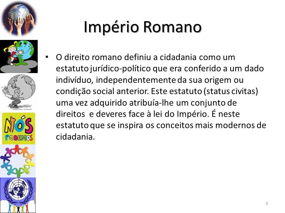 Império Romano O direito romano definiu a cidadania como um estatuto jurídico-político que era conferido a um dado indivíduo, independentemente da sua