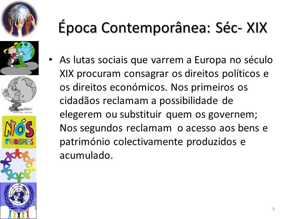 Época Contemporânea: Séc- XIX As lutas sociais que varrem a Europa no século XIX procuram consagrar os direitos políticos e os direitos económicos. No