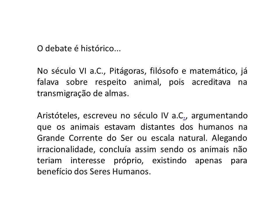 O debate é histórico... No século VI a.C., Pitágoras, filósofo e matemático, já falava sobre respeito animal, pois acreditava na transmigração de alma