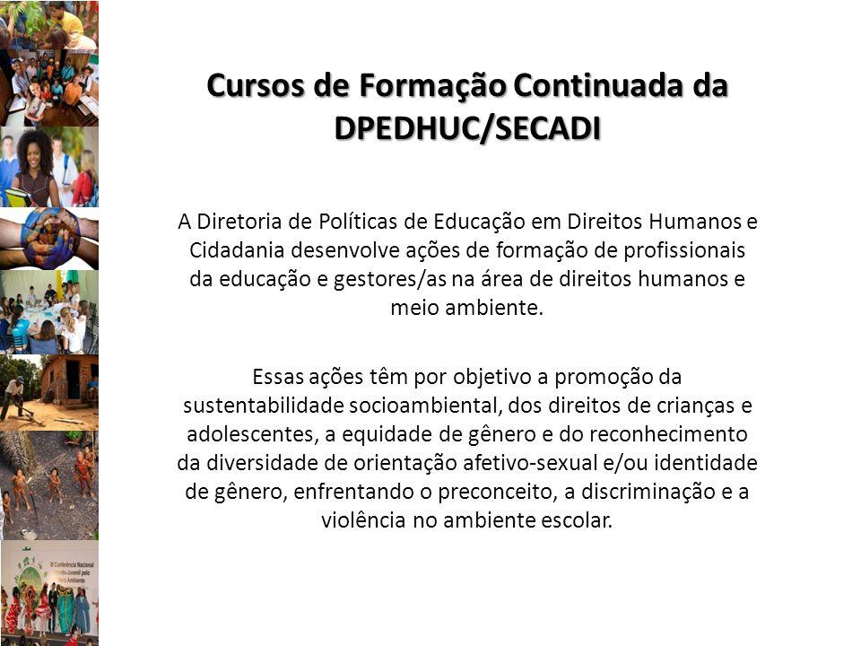 Cursos de Formação Continuada da DPEDHUC/SECADI A Diretoria de Políticas de Educação em Direitos Humanos e Cidadania desenvolve ações de formação de p