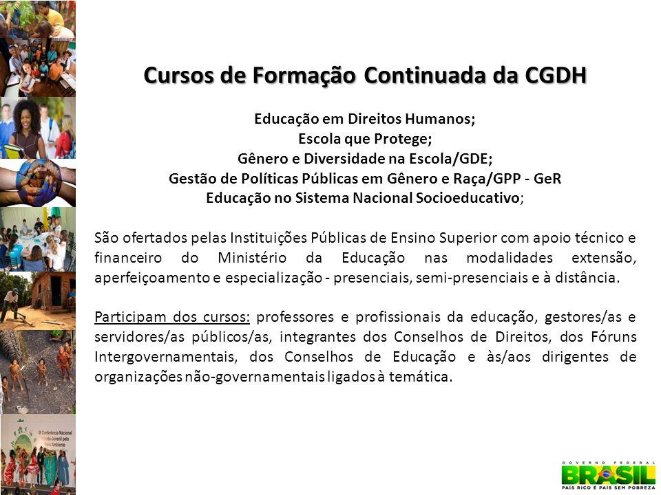 Cursos de Formação Continuada da CGDH Educação em Direitos Humanos; Escola que Protege; Gênero e Diversidade na Escola/GDE; Gestão de Políticas Públic