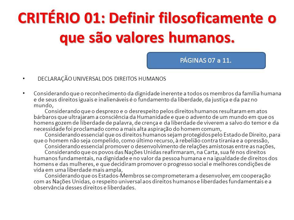 CRITÉRIO 01: Definir filosoficamente o que são valores humanos. DECLARAÇÃO UNIVERSAL DOS DIREITOS HUMANOS Considerando que o reconhecimento da dignida