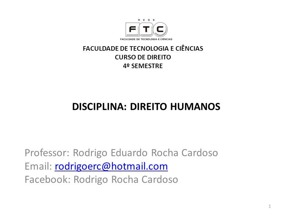 1 DISCIPLINA: DIREITO HUMANOS Professor: Rodrigo Eduardo Rocha Cardoso Email: rodrigoerc@hotmail.comrodrigoerc@hotmail.com Facebook: Rodrigo Rocha Car