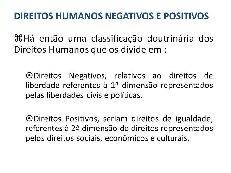 Há então uma classificação doutrinária dos Direitos Humanos que os divide em : Direitos Negativos, relativos ao direitos de liberdade referentes à 1ª dimensão representados pelas liberdades civis e políticas.