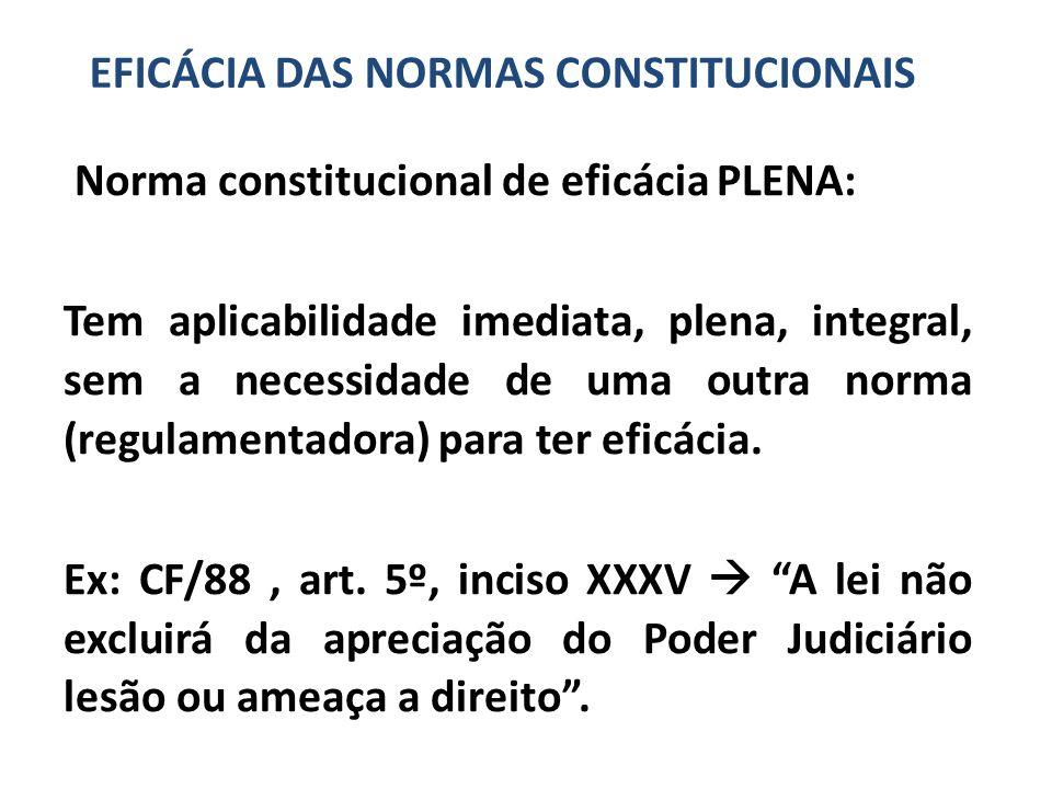 Norma constitucional de eficácia PLENA: Tem aplicabilidade imediata, plena, integral, sem a necessidade de uma outra norma (regulamentadora) para ter eficácia.