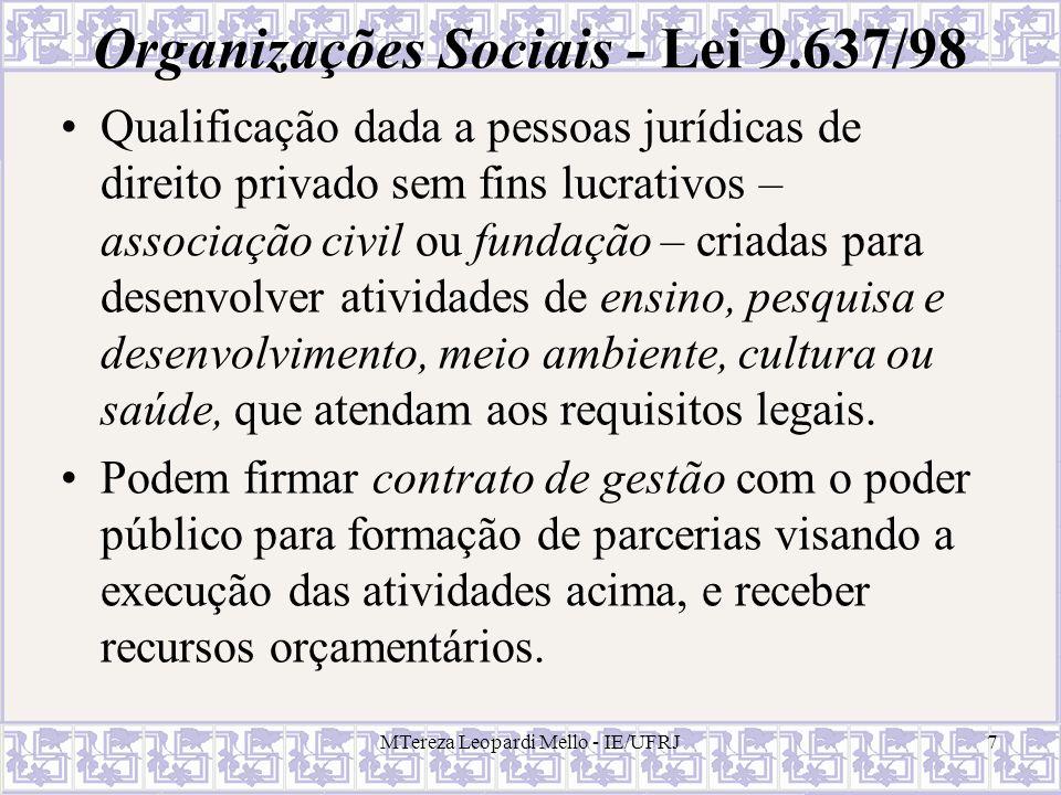 Organizações da Sociedade Civil de Interesse Público – Lei 9.790/99 Qualificação concedida a PJs de direito privado sem fins lucrativos - associações ou fundações – cujas finalidades sociais e normas estatutárias atendam aos requisitos legais.