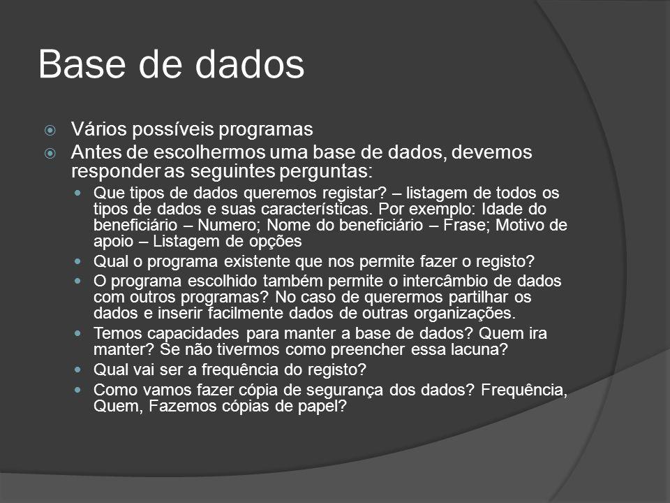 Base de dados Vários possíveis programas Antes de escolhermos uma base de dados, devemos responder as seguintes perguntas: Que tipos de dados queremos registar.
