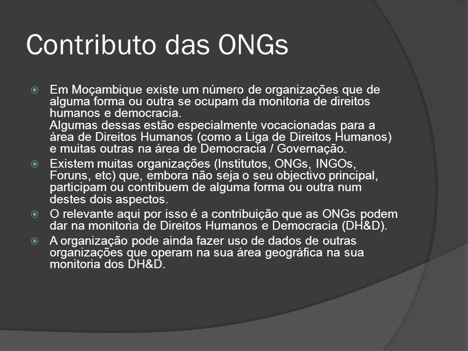 Contributo das ONGs Em Moçambique existe um número de organizações que de alguma forma ou outra se ocupam da monitoria de direitos humanos e democracia.